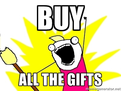 buy all the gifts